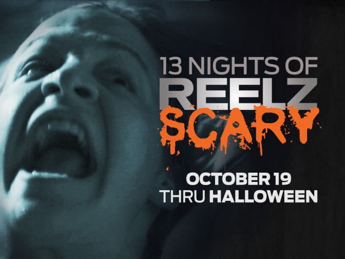 13 Nights of REELZ Scary- Horror Movie Marathon
