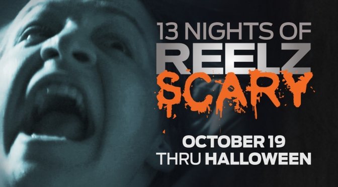 13 Nights of REELZ Scary- Horror Movie Marathon