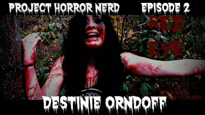 Project Horror Nerd Episode 2: Destinie Orndoff